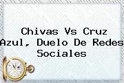 <b>Chivas Vs Cruz Azul</b>, Duelo De Redes Sociales