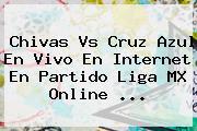 <b>Chivas Vs Cruz Azul</b> En Vivo En Internet En Partido Liga MX Online ...