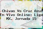 Chivas Vs Cruz Azul En Vivo Online: <b>Liga MX</b>, <b>Jornada 15</b>
