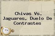 <b>Chivas Vs. Jaguares</b>, Duelo De Contrastes