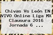 <b>Chivas Vs León</b> EN VIVO Online Liga MX Clausura <b>2016</b> Jornada 6 <b>...</b>
