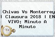 <b>Chivas Vs Monterrey</b> | Clausura 2018 | EN VIVO: Minuto A Minuto