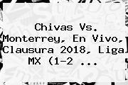 <b>Chivas Vs</b>. <b>Monterrey</b>, En Vivo, Clausura <b>2018</b>, Liga MX (1-2 ...