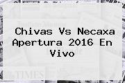 <b>Chivas Vs Necaxa</b> Apertura 2016 En Vivo