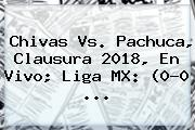 <b>Chivas Vs</b>. <b>Pachuca</b>, Clausura 2018, En Vivo; Liga MX: (0-0 ...