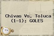 <b>Chivas Vs. Toluca</b> (1-1): GOLES