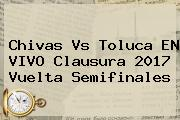 Chivas Vs Toluca EN VIVO Clausura 2017 Vuelta <b>Semifinales</b>