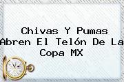 Chivas Y Pumas Abren El Telón De La <b>Copa MX</b>