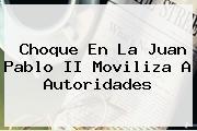 Choque En La <b>Juan Pablo II</b> Moviliza A Autoridades