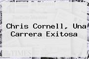 <b>Chris Cornell</b>, Una Carrera Exitosa