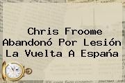 Chris Froome Abandonó Por Lesión La <b>Vuelta A España</b>