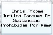 Chris <b>Froome</b> Justica Consumo De Sustancias Prohibidas Por Asma