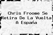 Chris Froome Se Retira De La <b>Vuelta A España</b>
