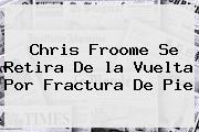 Chris Froome Se Retira De <b>la Vuelta</b> Por Fractura De Pie