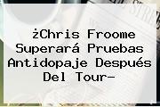 ¿<b>Chris Froome</b> Superará Pruebas Antidopaje Después Del Tour?