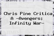 <b>Chris Pine</b> Critica A ?Avengers: Infinity War?