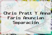 Chris Pratt Y <b>Anna Faris</b> Anuncian Separación