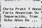 Chris Pratt Y <b>Anna Faris</b> Anuncian Su Separación, Tras Ocho Años De ...