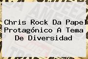 <b>Chris Rock</b> Da Papel Protagónico A Tema De Diversidad