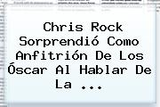 <b>Chris Rock</b> Sorprendió Como Anfitrión De Los Óscar Al Hablar De La <b>...</b>