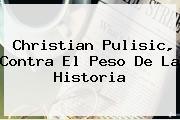 Christian <b>Pulisic</b>, Contra El Peso De La Historia