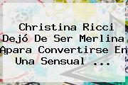 <b>Christina Ricci</b> Dejó De Ser Merlina ¡para Convertirse En Una Sensual <b>...</b>