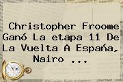 Christopher Froome Ganó La <b>etapa 11</b> De La <b>Vuelta A España</b>, Nairo ...