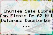 <b>Chumlee</b> Sale Libre Con Fianza De 62 Mil Dólares; Desmienten <b>...</b>