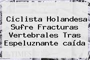 <b>Ciclista Holandesa</b> Sufre Fracturas Vertebrales Tras Espeluznante <b>caída</b>