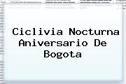 Ciclivia Nocturna Aniversario De <b>Bogota</b>