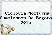 <b>Ciclovia Nocturna</b> Cumpleanos De <b>Bogota 2015</b>