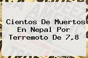 Cientos De Muertos En <b>Nepal</b> Por Terremoto De 7,8