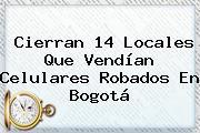 Cierran 14 Locales Que Vendían Celulares Robados En Bogotá