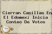 <b>Cierran Casillas En El Edomex; Inicia Conteo De Votos</b>