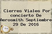 Cierres Viales Por <b>concierto</b> De <b>Aerosmith</b> Septiembre 29 De 2016