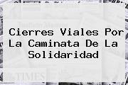 Cierres Viales Por La <b>Caminata De La Solidaridad</b>