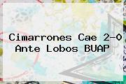 Cimarrones Cae 2-0 Ante Lobos <b>BUAP</b>