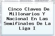 Cinco Claves De <b>Millonarios</b> Y Nacional En Las Semifinales De La Liga I