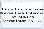 Cinco Explicaciones Breves Para Entender Los <b>ataques Terroristas En</b> <b>...</b>