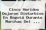 Cinco Heridos Dejaron Disturbios En Bogotá Durante Marchas Del <b>...</b>