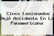 Cinco Lesionados Dejó Accidente En La <b>Panamericana</b>