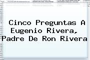 Cinco Preguntas A Eugenio Rivera, Padre De <b>Ron Rivera</b>