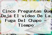 Cinco Preguntas Que Deja El <b>video De La Fuga Del Chapo</b> - Tiempo