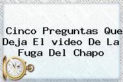 Cinco Preguntas Que Deja El <b>video De La Fuga Del Chapo</b>
