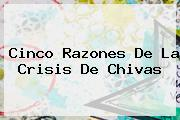 Cinco Razones De La Crisis De <b>Chivas</b>