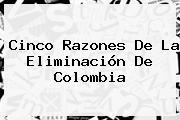 Cinco Razones De La Eliminación De <b>Colombia</b>