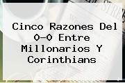 Cinco Razones Del 0-0 Entre <b>Millonarios</b> Y Corinthians