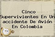 Cinco Supervivientes En Un <b>accidente</b> De Avión En Colombia