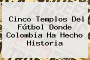 Cinco Templos Del Fútbol Donde <b>Colombia</b> Ha Hecho Historia