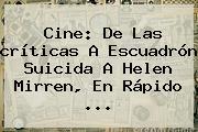 Cine: De Las <b>críticas</b> A <b>Escuadrón Suicida</b> A Helen Mirren, En Rápido ...